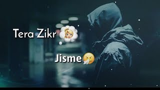 Tera Zikr 😢 WhatsApp status || 30 Second  😔 whatsapp status || 30 Second Sad Status 😭