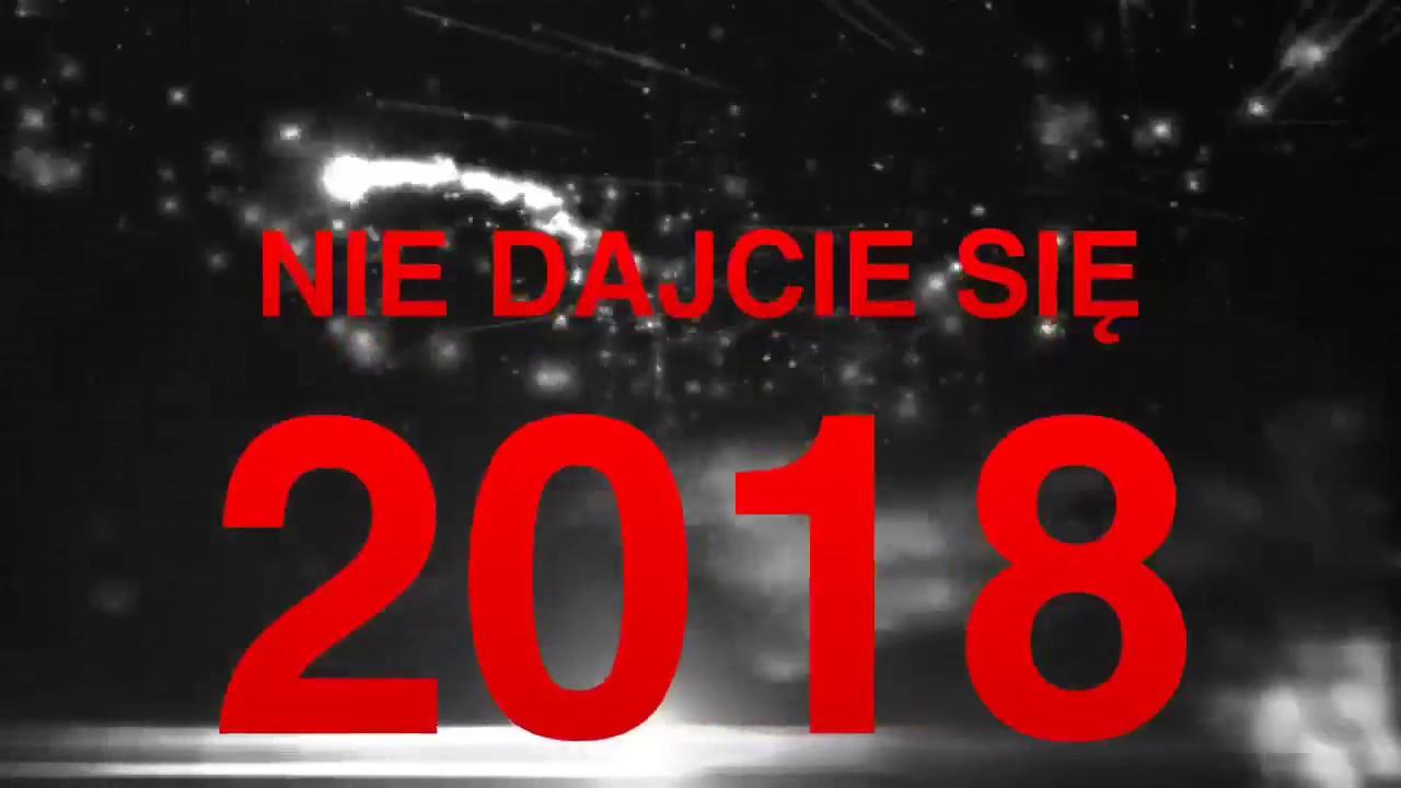 NIE DAJCIE SIĘ W 2018 ROKU
