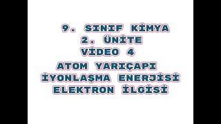 7) 9. Sınıf Kimya 2. Ünite Video 4 Atom Yarıçapı İyonlaşma Enerjisi Elektron İlgisi