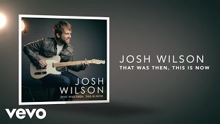 Josh Wilson - That Was Then, This Is Now (Lyric Video)