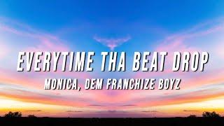 Monica - Everytime Tha Beat Drop (Lyrics) ft. Dem Franchize Boyz