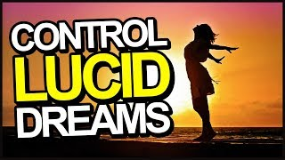 How To CONTROL Your Dreams When Lucid