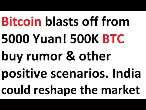 5000 Yuan Bitcoin blast off! 500K BTC buy rumor, positive scenarios. India could reshape the market