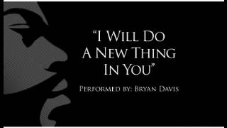 """""""I Will Do A New Thing In You"""" cover B.Davis"""