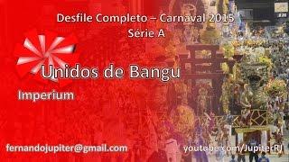 Desfile Completo Carnaval 2015 - Unidos de Bangu