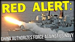 RED ALERT: CHINA AUTHORIZES FORCE AGAINST US NAVY NEAR MANMADE ISLANDS