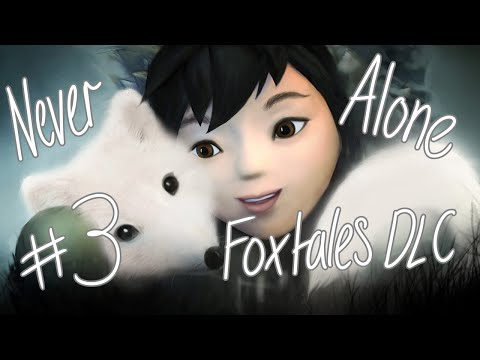 Never Alone - Foxtales DLC #3  