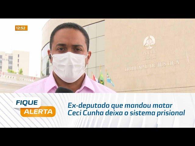 Ex-deputado que mandou matar Ceci Cunha deixa o sistema prisional