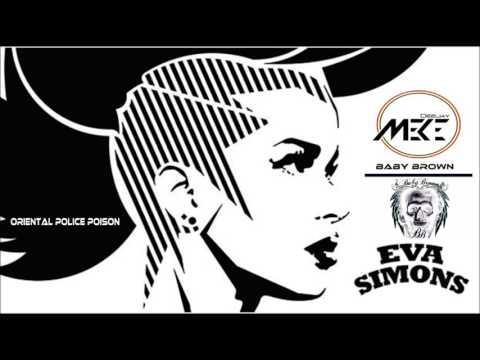 EVA SIMONS VS BABY BROWN -ORIENT POLICE POISON (DJ MEKE) MASH UP