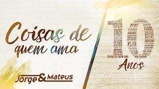 Jorge & Mateus - Coisas De Quem Ama [10 Anos Ao Vivo] (Vídeo Oficial)