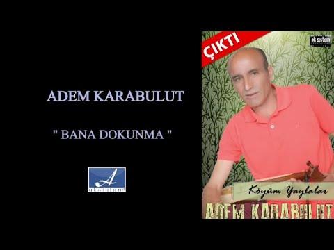 ADEM KARABULUT - BANA DOKUNMA