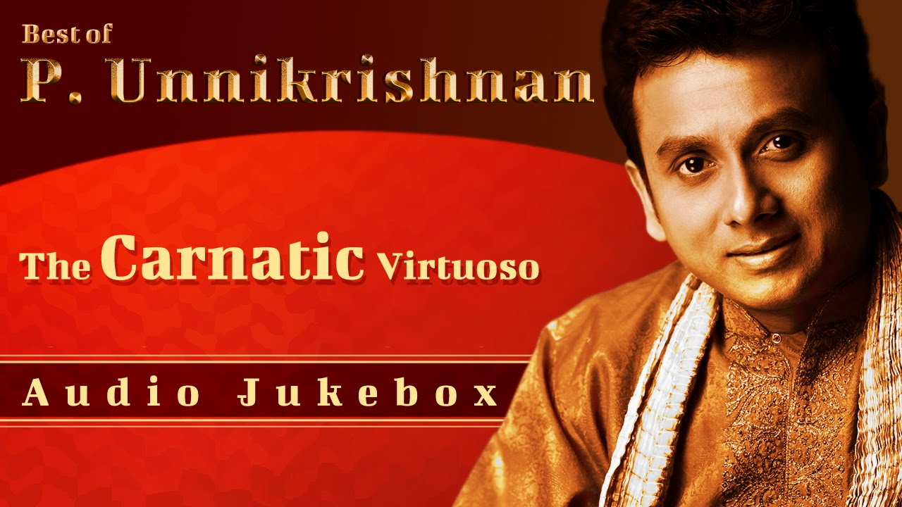 Best Of Unnikrishnan | Tamil Songs | Hindu Devotional Songs By P. Unnikrishnan | Carnatic Vocal