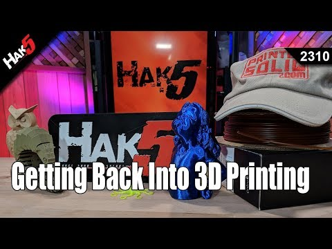 Getting Back into 3D Printing - Hak5 2310