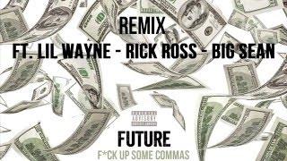 Commas - Future Ft.Lil Wayne , Rick Ross , Big Sean (Remix)