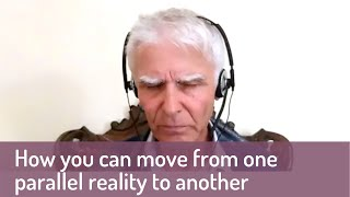 How you can move from one parallel reality to another (channelled message)