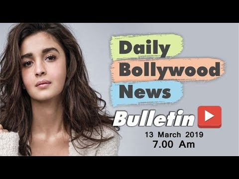 Latest Hindi Entertainment News From Bollywood | Alia Bhatt | 13 March 2019 | 07:00 AM