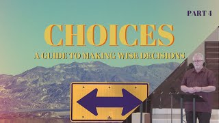 Choices: A Guide to Making Wise Decisions (Part 4) | Right Choices Result in Wise Living