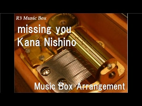 missing you/Kana Nishino [Music Box]