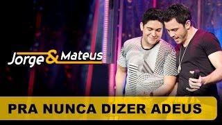 Jorge e Mateus - Pra Nunca Dizer Adeus - [DVD O Mundo é Tão Pequeno]-(Clipe Oficial)