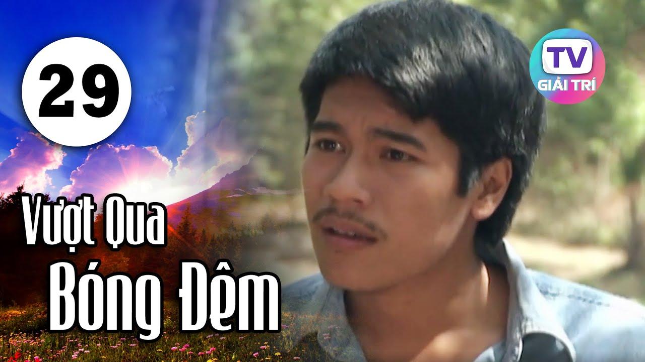 Vượt Qua Bóng Đêm - Tập 29 | Giải Trí TV Phim Việt Nam 2020