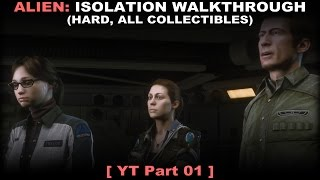 Alien: Isolation walkthrough 01 (Hard, All collectibles, No commentary ✔) PC