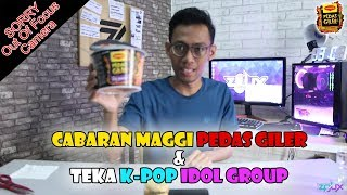 VLOG | Maggi Pedas Giler Dan Teka K-Pop Idol Group
