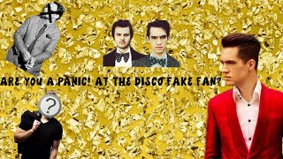 ARE YOU A FAKE PANIC! AT THR DISCO FAN?!