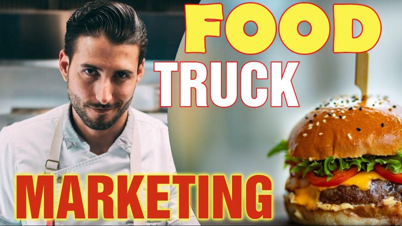 Food Truck Marketing [ Steps to Marketing a Food Truck] How to Market a Food truck