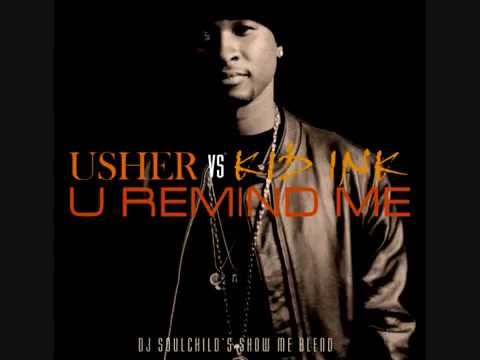USHER Vs. KID INK - U Remind Me (DJ Soulchild's Show Me Blend)