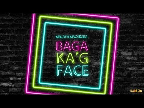 Malaya Macaraeg - Baga Ka'g Face