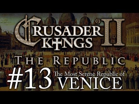 Crusader Kings 2: The Republic of Venice - Episode 13