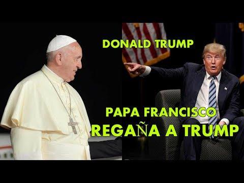 EL Papa Francisco REGAÑO A Donald Trump - REGAÑAN A DONALD TRUMP NO ERES CATOLICO Melania Trump