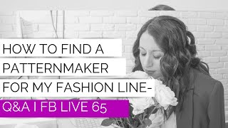 How to Find a Patternmaker for my Fashion Line - Q&A  I FB Live 65