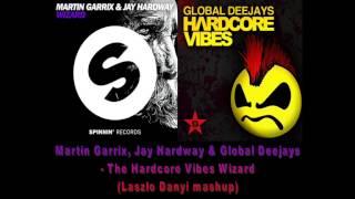 Martin Garrix Jay Hardway & Global Deejays - The Hardcore Vibes Wizard (Laszlo Danyi Mashup)