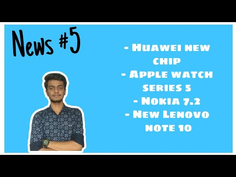 Nokia 7.2, Apple watch series 5, Lenovo note 10, Huawei new Chip.
