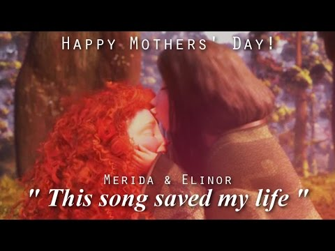 Merida & Elinor | This Song Saved My Life [Happy Mothers' Day!! ^^]