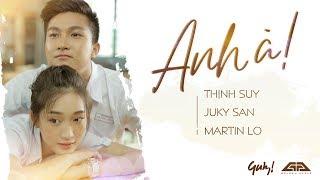 Anh À - Juky San x Martin Lò (MV Official)