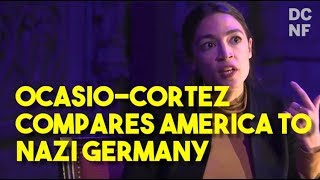 Ocasio Cortez Compares America To Nazi Germany