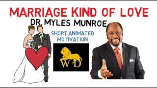 MARRIAGE KIND of LOVE by Dr Myles Munroe (Must Watch for Couples) Animated