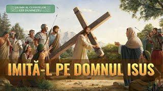 """Muzică creștină """"Imită L pe Domnul Isus"""" Urmează L pe Dumnezeu şi păşeşte pe calea crucii"""