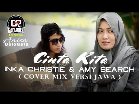 CINTA KITA Inka Christie & Amy Search ( Cover Mix Versi Jawa ) GAFAROCK Feat. Anisa Bologafa