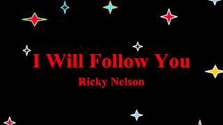 I Will Follow You - Ricky Nelson