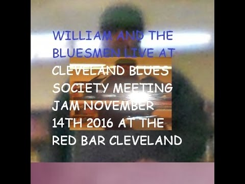 William And The Bluesmen Live at Cleveland Blues Society Jam at the Red Bar Cleveland Ohio Nov 14th
