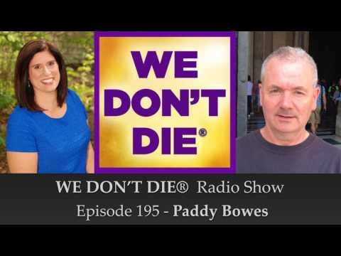 Episode 195 Paddy Bowes - Medium, Reiki Master, Healer & Friend on We Don't Die Radio Show