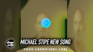 Michael Stipe New Single Your Capricious Soul