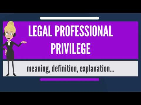 What is LEGAL PROFESSIONAL PRIVILEGE? What does LEGAL PROFES