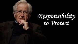 Noam Chomsky - Responsibility to Protect