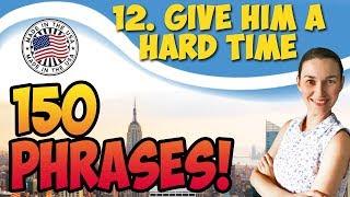 #12 Give (him) a hard time - Устроить (ему) проблемы 🇺🇸 150 английских идиом