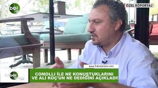 Kemalettin Şentürk, Comolli ile ne konuştuklarını ve Ali Koç'un ne dediğini açıkladı