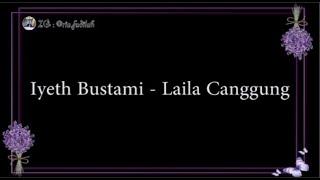 LAILA CANGGUNG - Iyeth Bustami 'LIRIK'